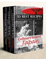 Culinary travel: Japan, Mexico and Italy.Box Set 3 in 1! Best cooking recipes!: Food traditions, how to replace Japanese products.best Mexican recipes.Italian cuisine:homemade pastas,risotto recipes - Book Cover