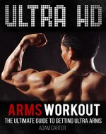 Ultra HD Arms Workout: The Ultimate Guide to Getting Ultra Arms - Book Cover