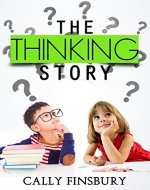 The thinking story (Critical thinking skills and attitudes matter) - Book Cover