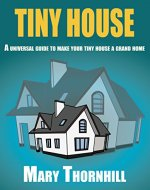 TINY HOUSE:A universal guide to make your tiny house a grand home: Space hacks on a budget (Tiny house, Home improvement,Space hacks, Design guide) - Book Cover