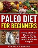 Paleo Diet for Beginners: Jump Start on Paleo Diet (Achieve Weight Loss, Get Healthy and Feel Great) with 20 Quick and Easy Recipes (Paleo Diet, Weight loss, easy recipes, Paleo recipes) - Book Cover