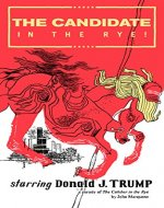 The Candidate in the Rye: A Parody of The Catcher in the Rye starring Donald J. Trump - Book Cover