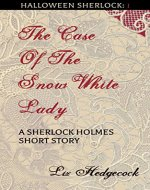 The Case of the Snow-White Lady: A Sherlock Holmes short story (Halloween Sherlock Book 1) - Book Cover