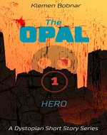 The Opal: Part 1 HERO -  A Dystopian Short Story Series - Book Cover