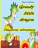 Greedy little Dragon: Dangerous adventures - Book Cover