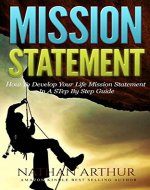 Mission Statement: How to Develop Your Life Mission Statement In a Step By Step Guide (Personal Mission Statement, Life Goals, Successful life, Create Mission statement,) - Book Cover