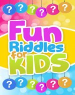 Fun Riddles For Kids: Short Brain Teasers,Riddle Books,Riddle and trick questions,Riddles,Riddles and Puzzles (Jokes and Riddles Book 4) - Book Cover