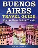BUENOS AIRES Travel Guide. What To Know Before You Go: The uncommon guidebook and insider tips for Buenos Aires, Argentina. Know Like a Local. Go Like a Local. Live Like a Local. - Book Cover