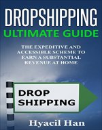 Dropshipping Ultimate Guide: The Expeditive and Accessible Scheme to Earn a Substantial Revenue at Home - Book Cover