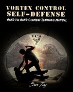 Vortex Control Self-Defense: Hand to Hand Combat Training Manual