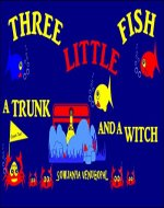 Three Little Fish a Trunk and a Witch - Book Cover
