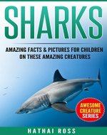 Sharks: Amazing Facts & Pictures for Children on These Amazing Creatures (Awesome Creature Series) - Book Cover