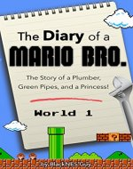 The Diary of A Mario Bro.: The Story of a Plumber, Green Pipes and a Princess (Diary of a Mario Bro. series Book 1) - Book Cover