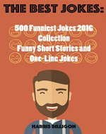 The Best Jokes: 500 Funniest Jokes 2016 Collection: Funny Shot Stories and One-Line Jokes - Book Cover