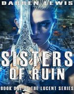 Sisters of Ruin (Lucent Book 1) - Book Cover