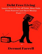 Debt Free Living: Learn How to Pay off Debt, Stay Debt Free Forever and Save Money Fast (FInancial Wellbeing Book 2) - Book Cover