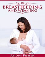 Breastfeeding to Weaning: a Step by Step Guide for Transferring Your Child to Adult Food - Book Cover