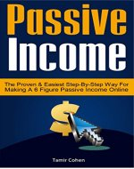 Passive Income: The Proven & Easiest Step-By-Step Way For Making A 6 Figure Passive Income Online (passive income online,passive income streams, getting rich, passive income for beginners) - Book Cover