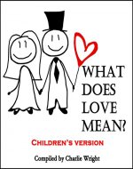Books for Kids: What Does Love Mean? (Children's book about Love, Picture Books, Preschool Books, Ages 3-5, Ages 6-8,Baby Books, Kids Book, Bedtime Story) - Book Cover