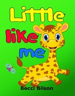 Little Like Me: Rhyming Book For Children With Cute Pictures About Baby Giraffe (Giraffe, Children`s Books, Kids Books, Bedtime Stories For Kids, Baby Animals Book, Funny Picture Book, Poem For Kids) - Book Cover