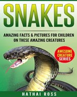 Snakes: Amazing Facts & Pictures for Children on These Amazing Creatures (Awesome Creature Series) - Book Cover