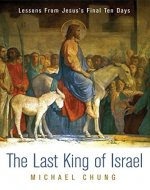 The Last King of Israel: Lessons From Jesus's Final Ten Days - Book Cover