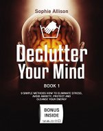 Declutter Your Mind: 9 Steps to Eliminate Stress, Avoid Anxiety, Protect and Cleanse Your Energy. Mindfulness Book for Simplifying Your Life. A Guide to Hapiness - Book Cover