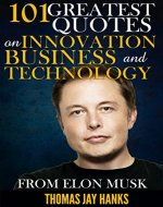 101 Greatest Quotes on Innovation, Business and Technology from Elon Musk: Powerful Quotes and Life Lessons from Famous People - Book Cover