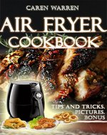 Air Fryer Cookbook: Easy & Healthy Oil Free Everyday Recipes– Delicious, Family-Tasted: Fry, Bake. Grill & Roast with Your Air Fryer (Air Fryer Cookbook, Air Fryer Recipes, #AirFryerbook) - Book Cover