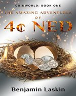 The Amazing Adventures of 4¢ Ned (Coinworld: Book One) - Book Cover
