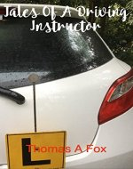 TALES OF A DRIVING INSTRUCTOR: Written by Thomas A Fox - Book Cover