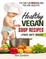 Healthy vegan soup recipes.The only 20 minutes and you are healthy!(+free gift inside) - Book Cover