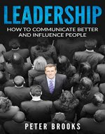 Leadership: How To Communicate Better And Influence People - Book Cover