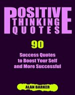 Positive Thinking Quotes: 90 Success Quotes to Boost Your Self and More Successful (Inspirational Quotes, Affirmation Quotes, Successful Quotes Book 3) - Book Cover