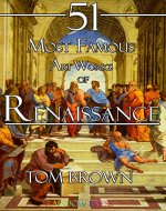 51 Most Famous Art Works of Renaissance: Analysis and Description of Art Works From da Vinci, Michelangelo, Raphael, Titian and More... - Book Cover