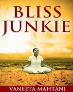 Bliss Junkie: Your Guide to Obliterating Your Pain and Living a Life of Purpose, Authenticity and Joy - Book Cover