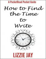 PocketRead's Pocket Guide - How To Find The Time To Write: For busy people who want to be authors - Book Cover