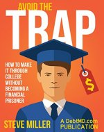 Avoid the Trap: How to Make It Through College Without Becoming a Financial Prisoner - Book Cover