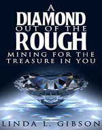 A DIAMOND OUT OF THE ROUGH: Mining for the treasure in you - Book Cover