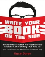 Write Your Book on the Side: How to Write and Publish Your First Nonfiction Kindle Book While Working a Full-Time Job (Even if You Don't Have a Lot of Time and Don't Know Where to Start) - Book Cover