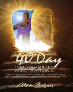 Lent Devotional & Daily Bible Study: 40 Day Lent Vocabulary Word Devotional: Learn a New Word, Read a Bible Verse or Passage, Study a Devotion and Apply The Lesson To Your Life - Book Cover