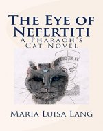 The Eye of Nefertiti: A Pharaoh's Cat Novel - Book Cover