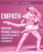 Empath: Intuitive, Psychic, Healer - The Definitive Guide to Thriving in Life as an Empath - Book Cover