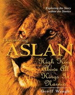 Discovering Aslan: High King above all Kings in Narnia (Basic Edition): The Lion of Judah - a devotional commentary on the Chronicles of Narnia by C. S. Lewis - Book Cover