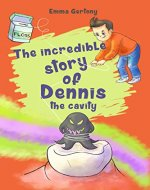 The Incredible story of Dennis the cavity - Book Cover