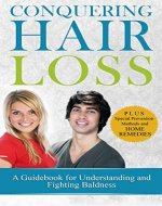 Conquering Hair Loss: A Guidebook for Understanding and Fighting Baldness