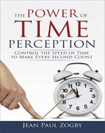 The Power of Time Perception: Control the Speed of Time…