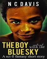 The Boy With The Blue Sky: A Sci-Fi Fantasy Short Story - Book Cover