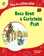 Toby the Caterpillar: Once Upon a Christmas Plan - Book Cover