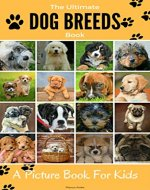 The Ultimate Dog breeds book, A picture book for kids. - Book Cover
